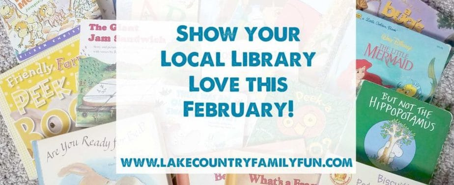 Show your Local Library Love this February Waukesha County Libraries Lake Country Family Fun