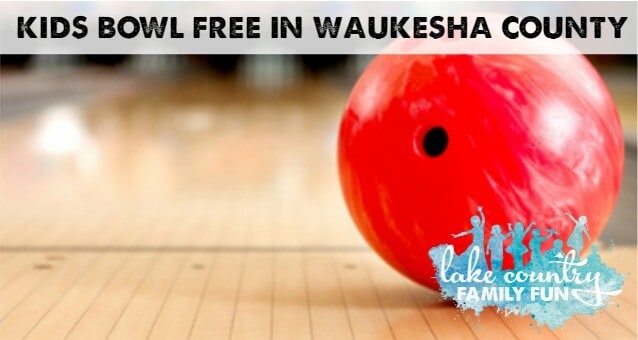 Kids Bowl Free in Greater Waukesha County Lake Country Family Fun Summer